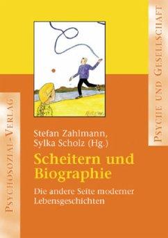 Scheitern und Biographie - Zahlmann, Stefan / Scholz, Sylka (Hgg.)