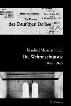 Die Wehrmachtjustiz 1933-1945 - Messerschmidt, Manfred