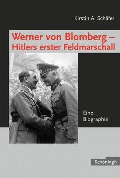 Werner von Blomberg: Hitlers erster Feldmarschall - Schäfer, Kirstin A.