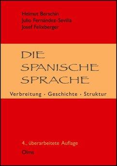 Die spanische Sprache - Berschin, Helmut; Fernandez-Sevilla, Julio; Felixberger, Josef
