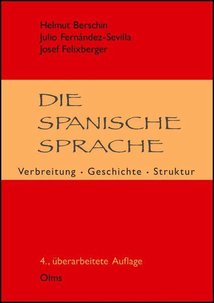 Die Spanische Sprache Von Helmut Berschin Julio Fernandez Sevilla Josef Felixberger Fachbuch Bucher De