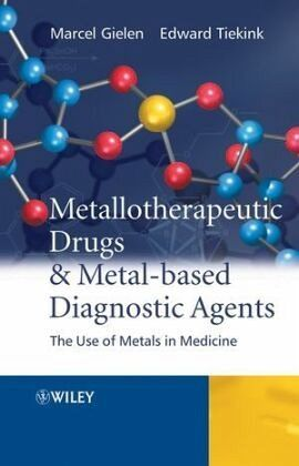 Metallotherapeutic Drugs and Metal-Based Diagnostic Agents: The Use of Metals in Medicine Edward Tiekink, Marcel Gielen