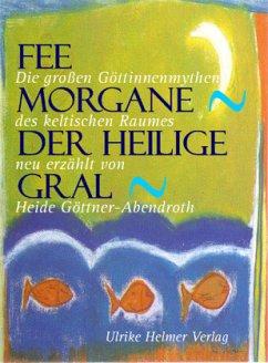 Fee Morgane - Der Heilige Gral - Göttner-Abendroth, Heide