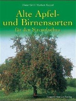 Alte Apfel- und Birnensorten für den Streuobstbau - Grill, Dieter; Keppel, Herbert