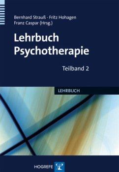 Lehrbuch der Psychotherapie - Strauß, Bernhard / Hohagen, Fritz / Caspar, Franz (Hgg.)