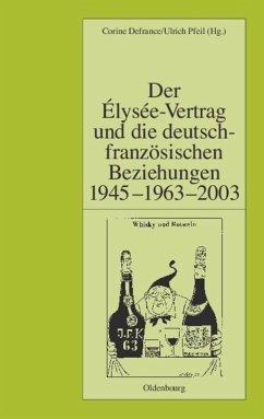Der Élysée-Vertrag und die deutsch-französischen Beziehungen 1945 - 1963 - 2003 - Defrance, Corine / Pfeil, Ulrich (Hgg.)