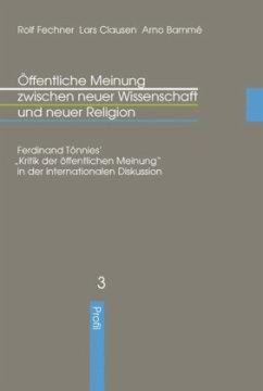 Öffentliche Meinung zwischen neuer Wissenschaft und neuer Religion - Fechner, Rolf / Clausen, Lars / Bammé, Arno (Hgg.)