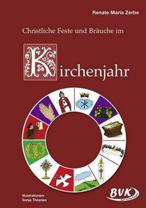 Christliche Feste und Bräuche im Kirchenjahr - Zerbe, Renate Maria