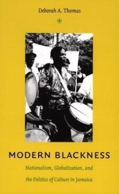 Modern Blackness: Nationalism, Globalization, and the Politics of Culture in Jamaica - Thomas, Deborah A.