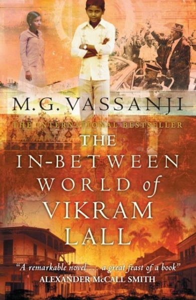 the in-between world of vikram lall essay M g vassanji's novel the in-between world of vikram lall is presented as an autobiographical narrative recorded by vikram lall, a fictional kenyan indian, whose life runs parallel with the history of his native country through the second half of.