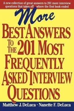 More Best Answers to the 201 Most Frequently Asked Interview Questions - Deluca, Matthew J.; Deluca, Nanette F.