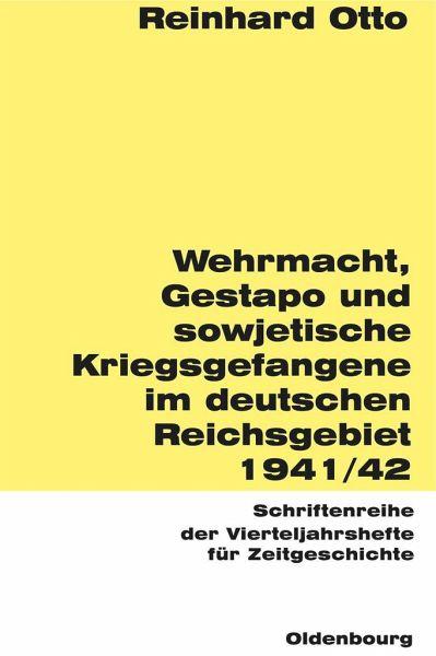 Wehrmacht, Gestapo und sowjetische Kriegsgefangene im deutschen Reichsgebiet 1941/42 - Otto, Reinhard