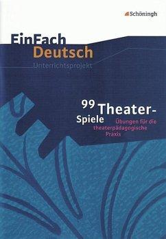 99 Theater-Spiele: Übungen für die theaterpädagogische Praxis. EinFach Deutsch Unterrichtsmodelle - Müller, Barbara; Schafhausen, Helmut