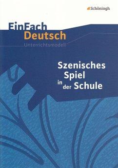 Szenisches Spiel in der Schule. EinFach Deutsch Unterrichtsmodelle - Ertmer, Cornelia