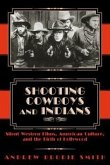 Shooting Cowboys and Indians: Silent Western Films, American Culture, and the Birth of Hollywood