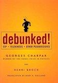 Debunked!: ESP, Telekinesis, and Other Pseudoscience