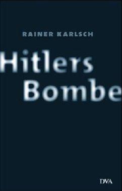 Hitlers Bombe - Karlsch, Rainer