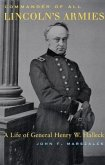 Commander of All Lincoln′s Armies - A Life of General Henry W. Halleck