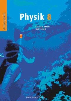 Physik 8. Arbeitsheft. Sachsen-Anhalt