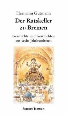 Der Ratskeller zu Bremen - Gutmann, Hermann