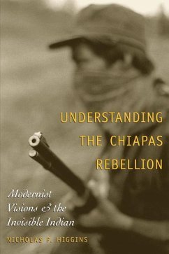 Understanding the Chiapas Rebellion: Modernist Visions and the Invisible Indian - Higgins, Nicholas P.