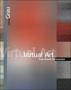 Virtual Art: From Illusion to Immersion - Grau, Oliver