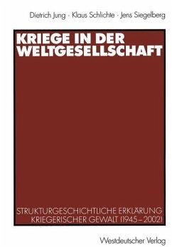 Kriege in der Weltgesellschaft - Jung, Dietrich; Schlichte, Klaus; Siegelberg, Jens