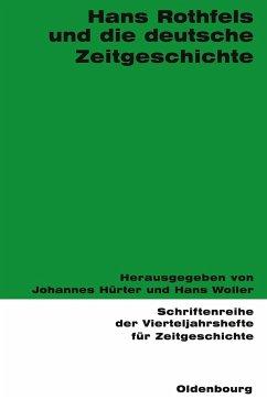 Hans Rothfels und die deutsche Zeitgeschichte - Hürter, Johannes / Woller, Hans (Hgg.)