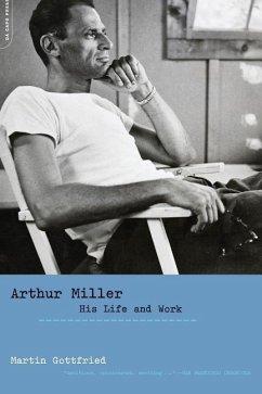Arthur Miller: His Life and Work - Gottfried, Martin