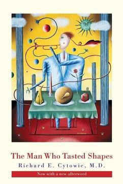 The Man Who Tasted Shapes - Cytowic, Robert E.