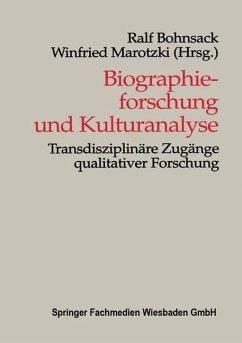 Biographieforschung und Kulturanalyse - Bohnsack, Ralf / Marotzki, Winfried (Hgg.)