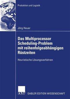 Das Multiprocessor Scheduling-Problem mit reihenfolgeabhängigen Rüstzeiten - Heuer, Jörg