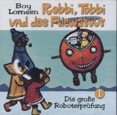 Die große Roboterprüfung, 1 Audio-CD / Robbi, Tobbi und das Fliewatüüt, Audio-CDs Tl.1 - Lornsen, Boy