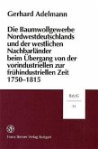 Die Baumwollgewerbe Nordwestdeutschlands und der westlichen Nachbarländer beim Übergang von der vorindustriellen zur frühindustriellen Zeit 1750-1815
