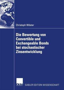 Die Bewertung von Convertible und Exchangeable Bonds bei stochastischer Zinsentwicklung - Wöster, Christoph
