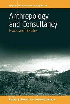 Anthropology and Consultancy - Herausgeber: Stewart, P. Strathern, A.