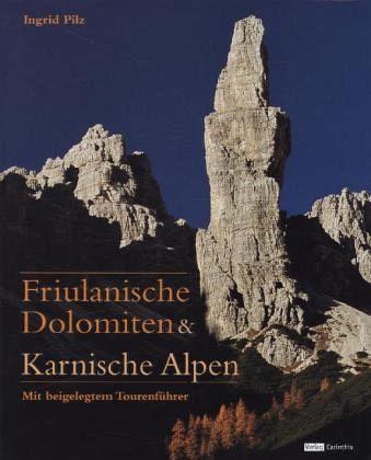 Friulanische Dolomiten & Karnische Alpen - Pilz, Ingrid