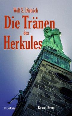 Die Tränen des Herkules - Dietrich, Wolf S.