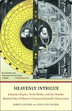 Heavenly Intrigue: Johannes Kepler, Tycho Brahe, and the Murder Behind One of History's Greatest Scientific Discoveries - Gilder, Joshua; Gilder, Anne-Lee