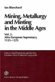 Mining, Metallurgy and Minting in the Middle Ages. Vol. 2