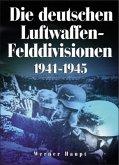 Die deutschen Luftwaffen-Felddivisionen 1941-1945