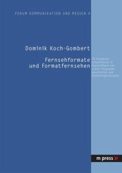 Fernsehformate und Formatfernsehen - Koch-Gombert, Dominik