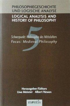 Logical Analysis and History of Philosophy / Philosophiegeschichte und logische Analyse / Schwerpunkt: Philosophie des Mittelalters /Medieval Philosophy