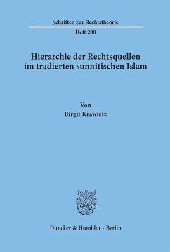 Hierarchie der Rechtsquellen im tradierten sunnitischen Islam. - Krawietz, Birgit