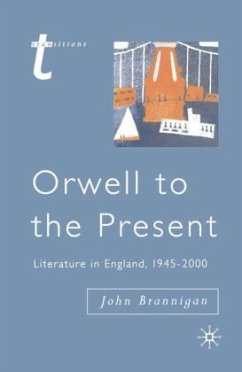 Orwell to the Present: Literature in England, 1945-2000 - Brannigan, John