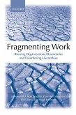 Fragmenting Work: Blurring Organizational Boundaries and Disordering Hierarchies