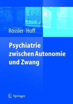 Psychiatrie zwischen Autonomie und Zwang - Rössler, Wulf / Hoff, Paul (Hgg.)