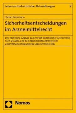 Sicherheitsentscheidungen im Arzneimittelrecht - Fuhrmann, Stefan