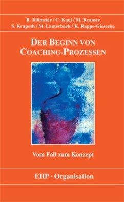 Der Beginn von Coaching-Prozessen - Billmeier, Reinhard; Kaul, Christine; Kramer, Michael; Krapoth, Sebastian; Lauterbach, Matthias; Rappe-Giesecke, Kornelia