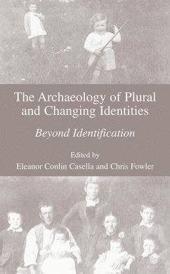 The Archaeology of Plural and Changing Identities - Casella, Eleanor C. / Fowler, Chris (eds.)